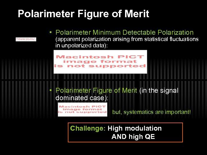 Polarimeter Figure of Merit • Polarimeter Minimum Detectable Polarization (apparent polarization arising from statistical