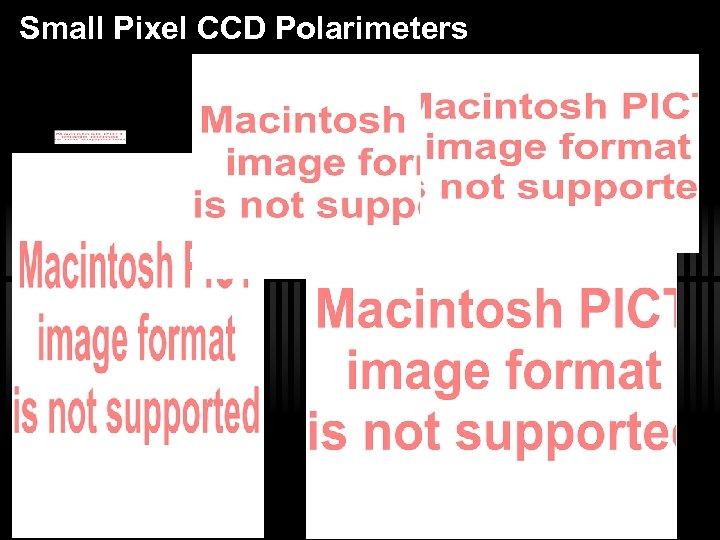 Small Pixel CCD Polarimeters