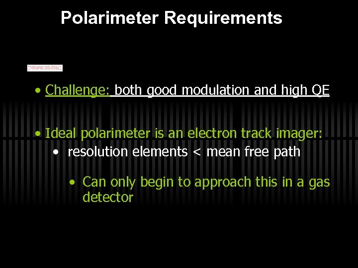 Polarimeter Requirements • Challenge: both good modulation and high QE • Ideal polarimeter is