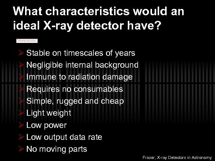 What characteristics would an ideal X-ray detector have? Ø Stable on timescales of years