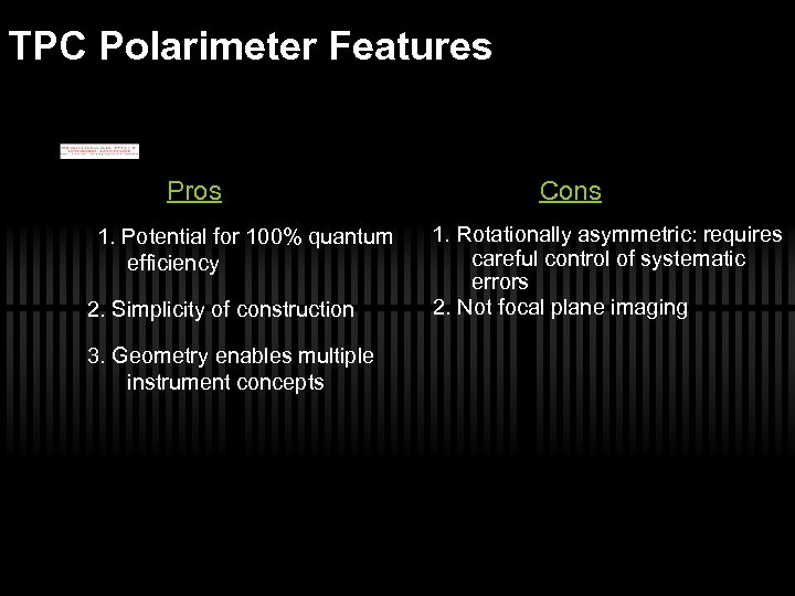 TPC Polarimeter Features Pros 1. Potential for 100% quantum efficiency 2. Simplicity of construction