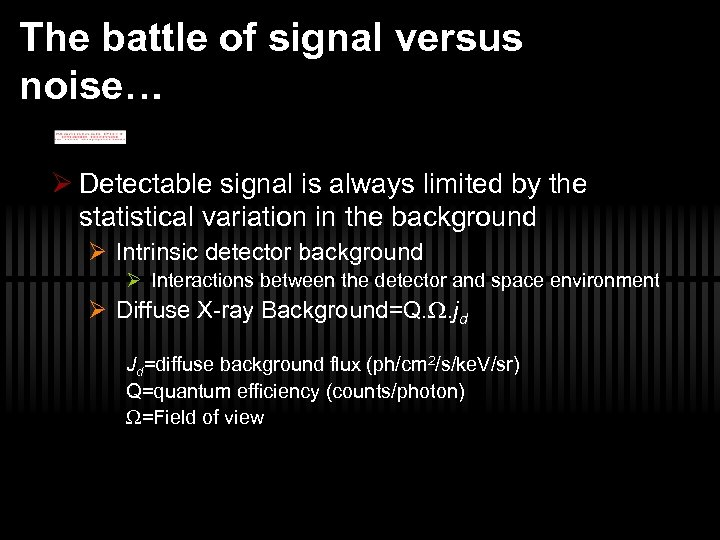 The battle of signal versus noise… Ø Detectable signal is always limited by the