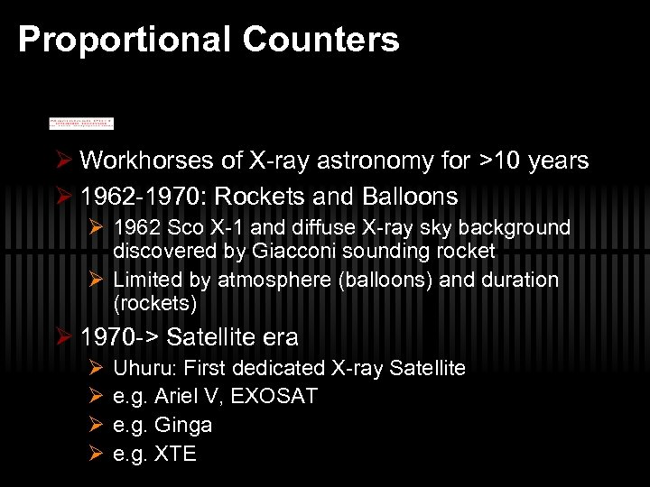 Proportional Counters Ø Workhorses of X-ray astronomy for >10 years Ø 1962 -1970: Rockets