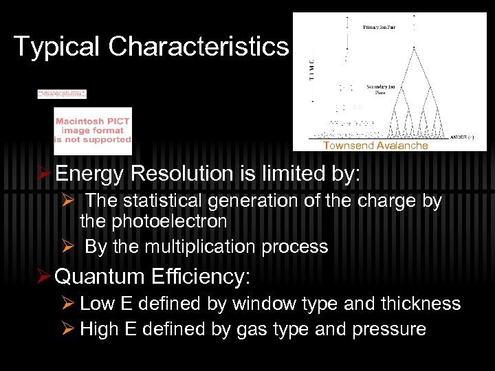 Typical Characteristics Townsend Avalanche Ø Energy Resolution is limited by: Ø The statistical generation