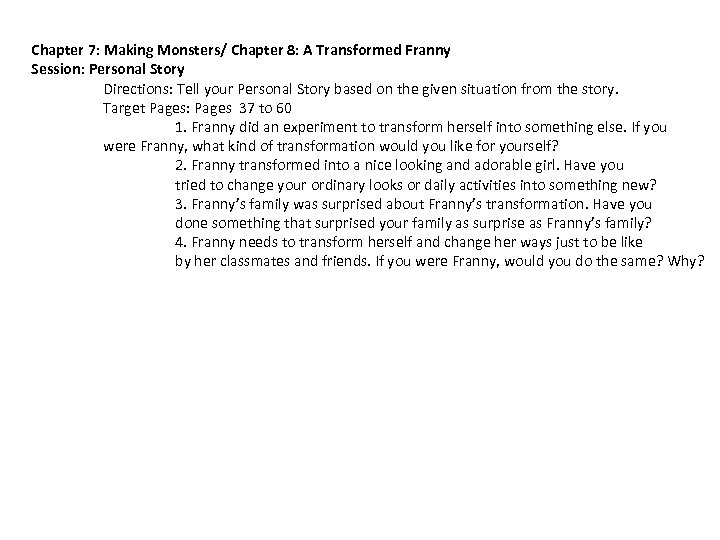 Chapter 7: Making Monsters/ Chapter 8: A Transformed Franny Session: Personal Story Directions: Tell