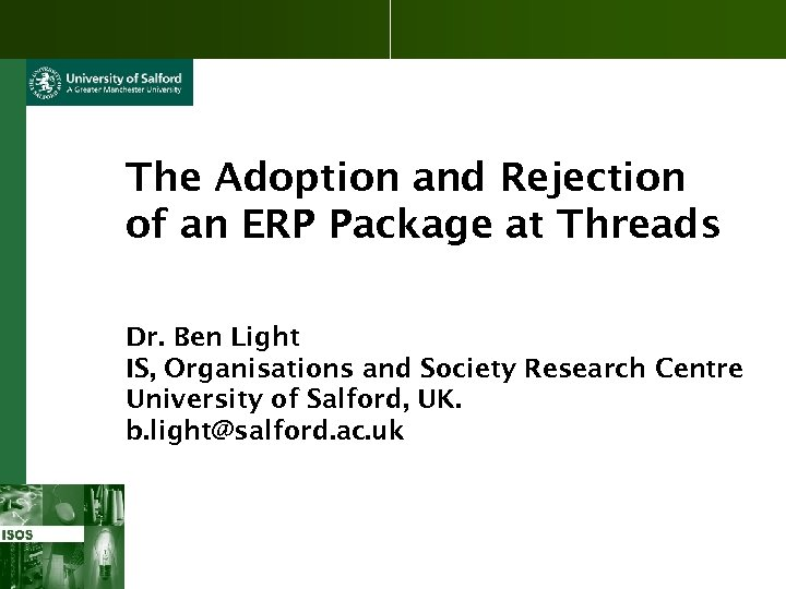 The Adoption and Rejection of an ERP Package at Threads Dr. Ben Light IS,