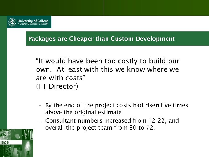 "Packages are Cheaper than Custom Development ""It would have been too costly to build"