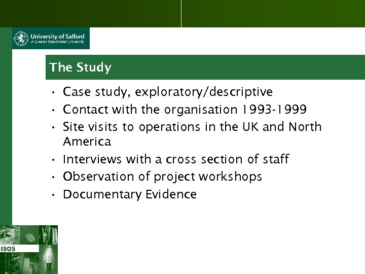 The Study • Case study, exploratory/descriptive • Contact with the organisation 1993 -1999 •
