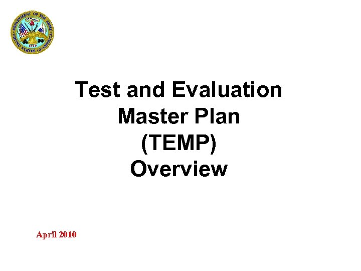 Test and Evaluation Master Plan (TEMP) Overview April 2010 TEMAC T&E Refresher Course