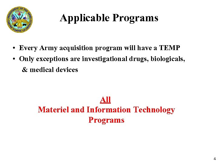 Applicable Programs • Every Army acquisition program will have a TEMP • Only exceptions
