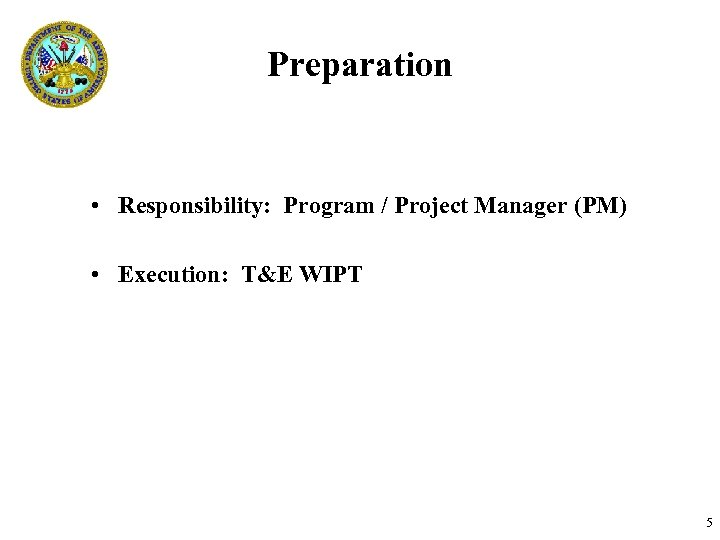 Preparation • Responsibility: Program / Project Manager (PM) • Execution: T&E WIPT TEMAC T&E