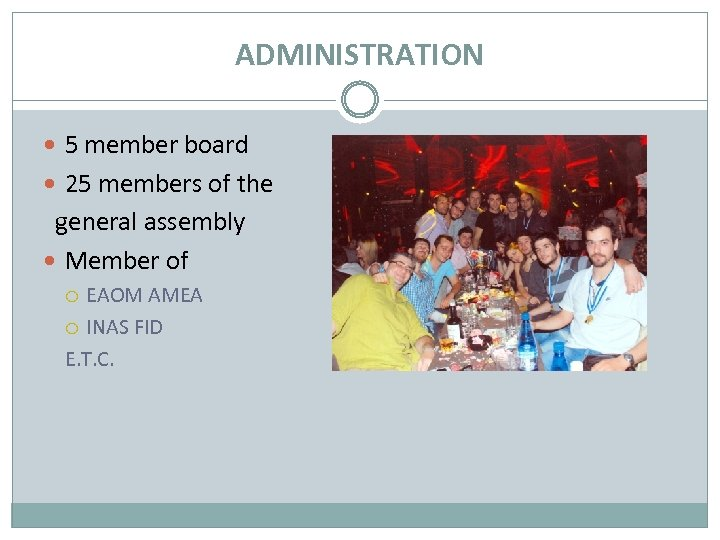 ADMINISTRATION 5 member board 25 members of the general assembly Member of EAOM AMEA