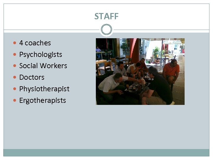 STAFF 4 coaches Psychologists Social Workers Doctors Physiotherapist Ergotherapists