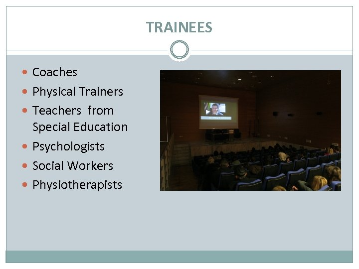 TRAINEES Coaches Physical Trainers Teachers from Special Education Psychologists Social Workers Physiotherapists