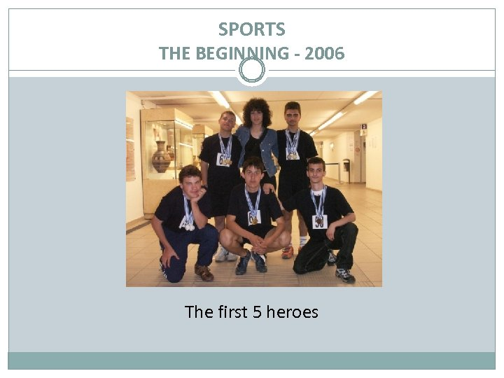 SPORTS THE BEGINNING - 2006 The first 5 heroes