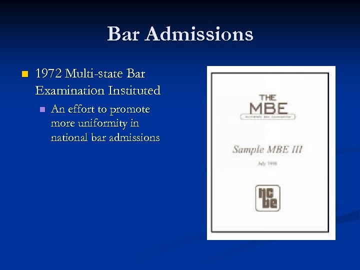 Bar Admissions n 1972 Multi-state Bar Examination Instituted n An effort to promote more