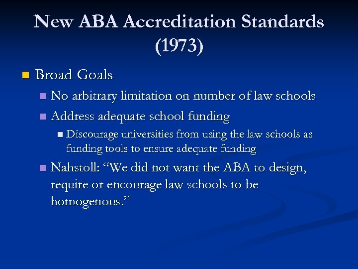 New ABA Accreditation Standards (1973) n Broad Goals No arbitrary limitation on number of