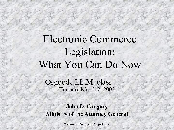 Electronic Commerce Legislation: What You Can Do Now Osgoode LL. M. class Toronto, March