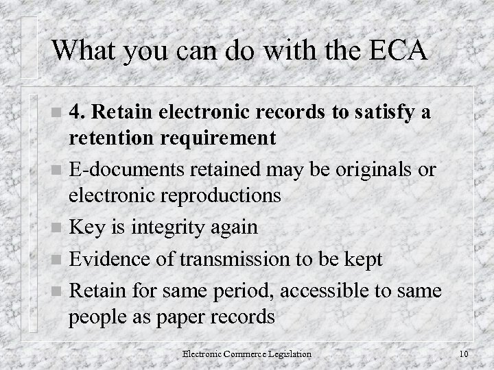 What you can do with the ECA 4. Retain electronic records to satisfy a