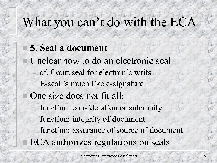 What you can't do with the ECA 5. Seal a document n Unclear how