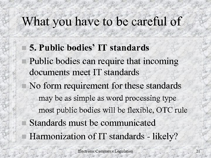 What you have to be careful of 5. Public bodies' IT standards n Public