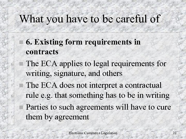 What you have to be careful of 6. Existing form requirements in contracts n