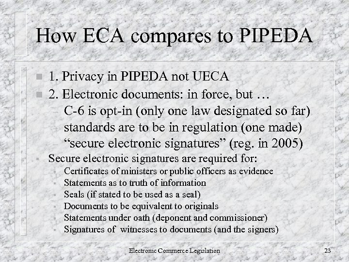 How ECA compares to PIPEDA n n § 1. Privacy in PIPEDA not UECA