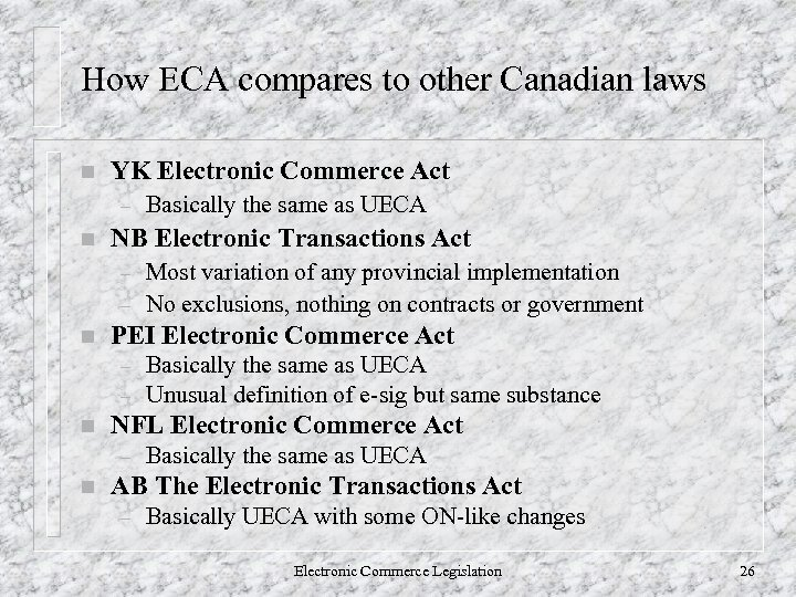 How ECA compares to other Canadian laws n YK Electronic Commerce Act – n