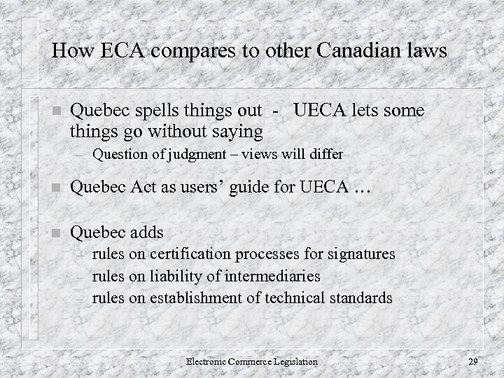 How ECA compares to other Canadian laws n Quebec spells things out - UECA