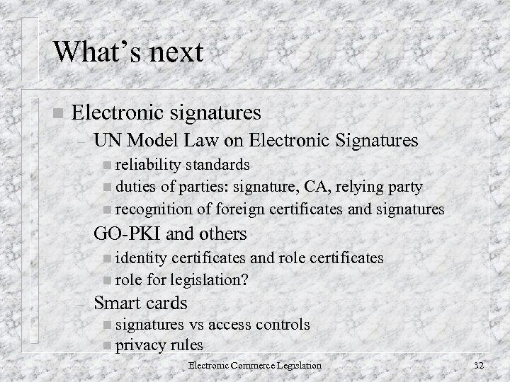 What's next n Electronic signatures – UN Model Law on Electronic Signatures n reliability