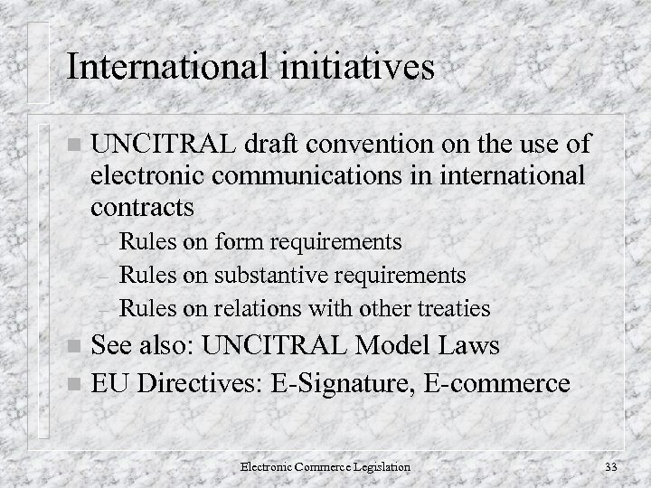 International initiatives n UNCITRAL draft convention on the use of electronic communications in international