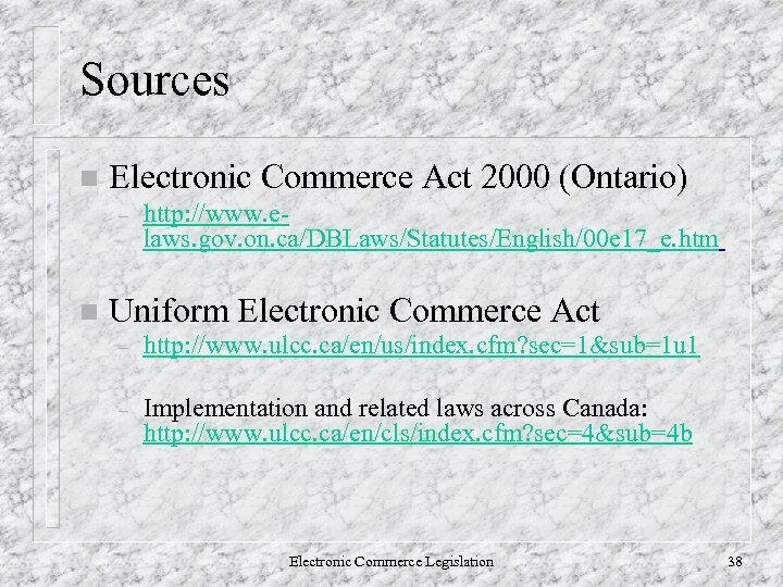 Sources n Electronic Commerce Act 2000 (Ontario) – n http: //www. elaws. gov. on.