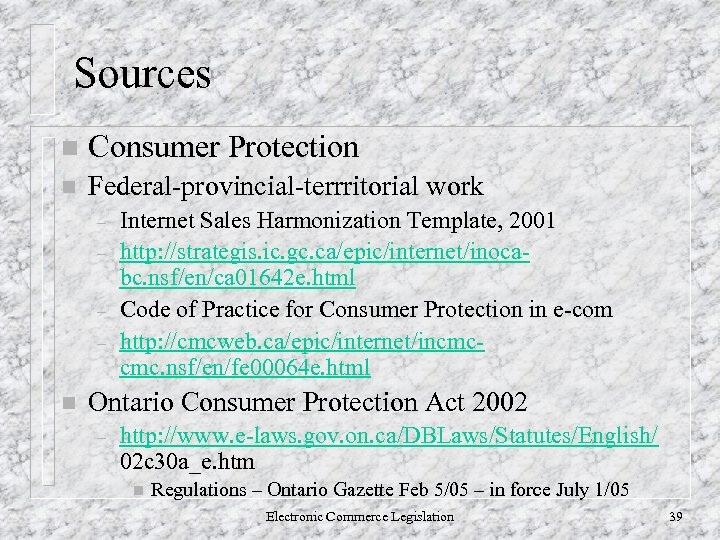 Sources n Consumer Protection n Federal-provincial-terrritorial work – – n Internet Sales Harmonization Template,