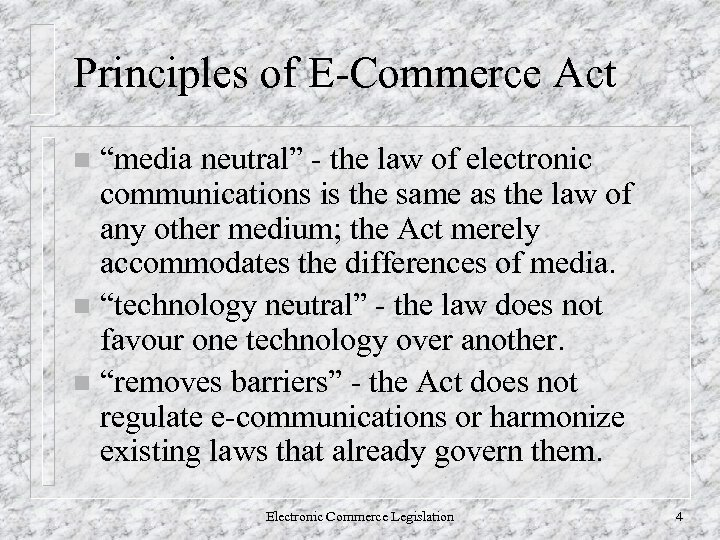 """Principles of E-Commerce Act """"media neutral"""" - the law of electronic communications is the"""