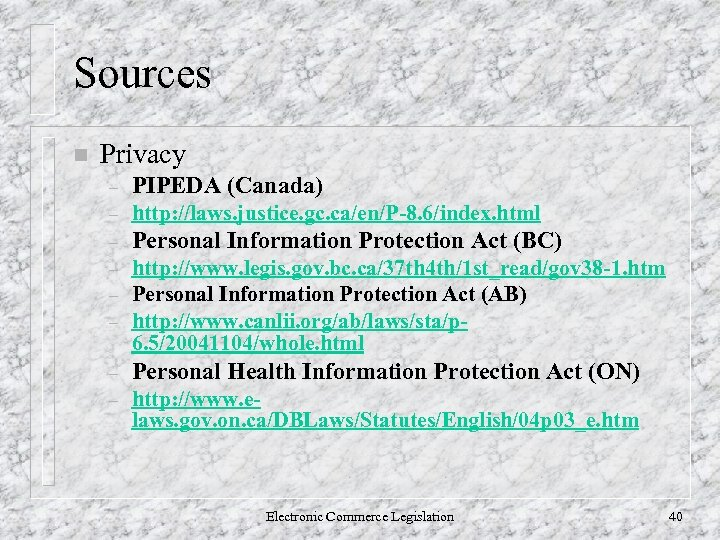 Sources n Privacy – PIPEDA (Canada) – http: //laws. justice. gc. ca/en/P-8. 6/index. html