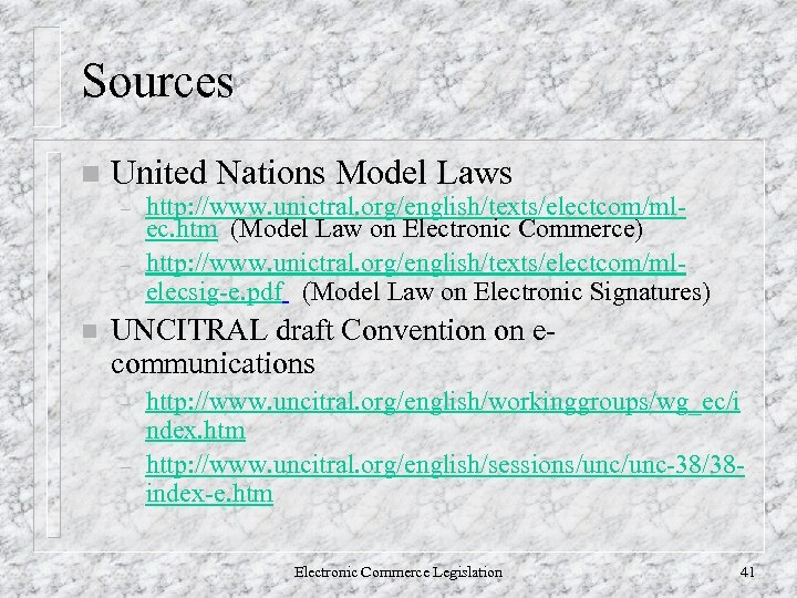 Sources n United Nations Model Laws – – n http: //www. unictral. org/english/texts/electcom/mlec. htm
