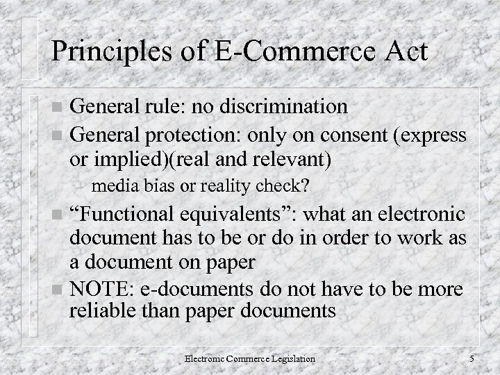 Principles of E-Commerce Act General rule: no discrimination n General protection: only on consent