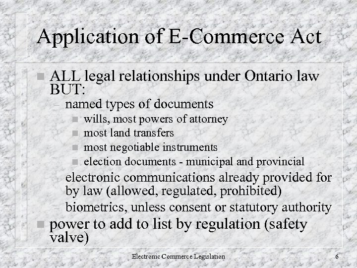 Application of E-Commerce Act n ALL legal relationships under Ontario law BUT: – named