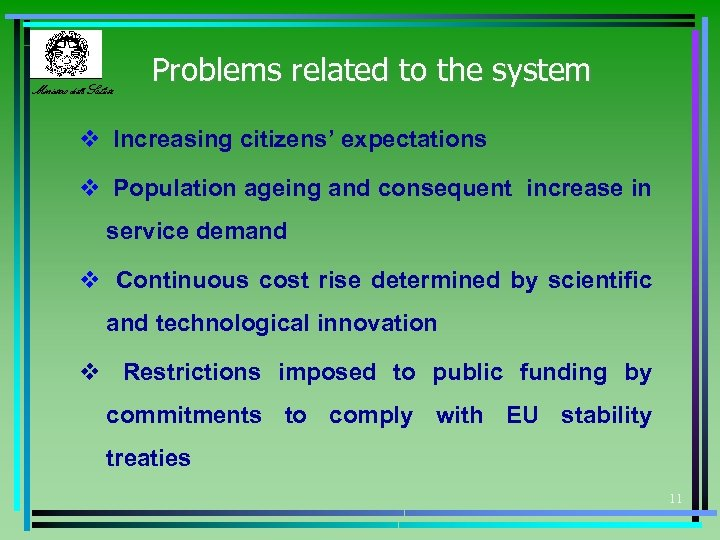 Ministero della Salute Problems related to the system v Increasing citizens' expectations v Population