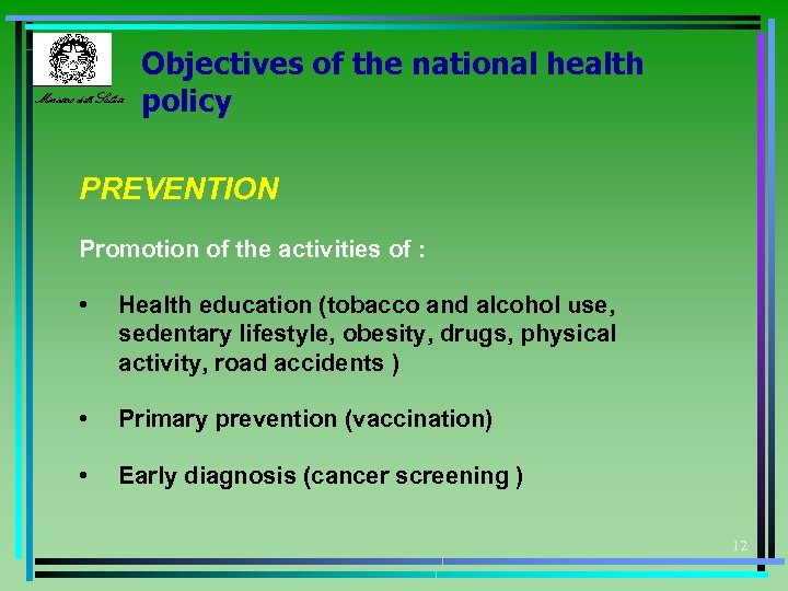 Ministero della Salute Objectives of the national health policy PREVENTION Promotion of the activities
