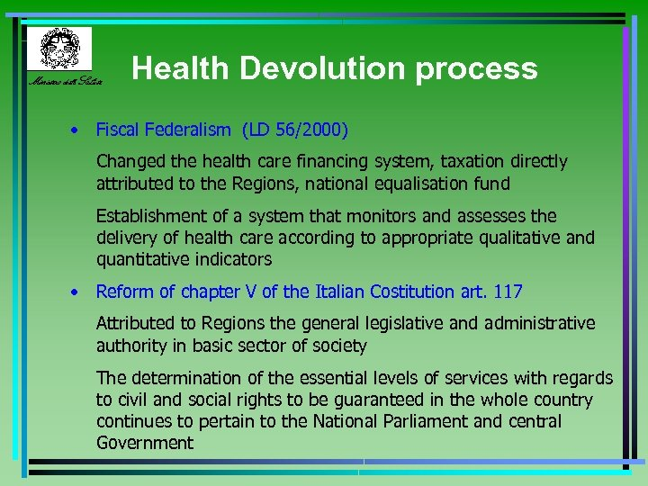 Ministero della Salute Health Devolution process • Fiscal Federalism (LD 56/2000) Changed the health