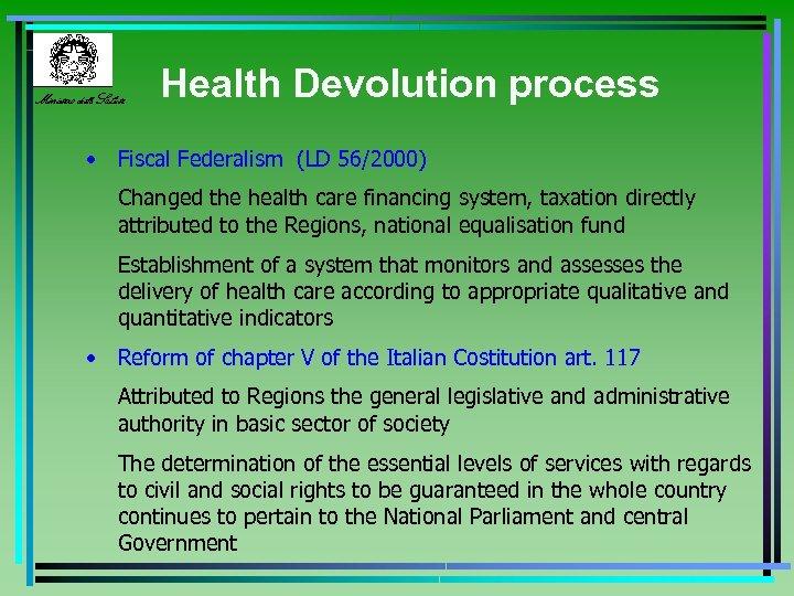 Ministero della Salute Health Devolution process • Fiscal Federalism (LD 56/2000) Changed the health