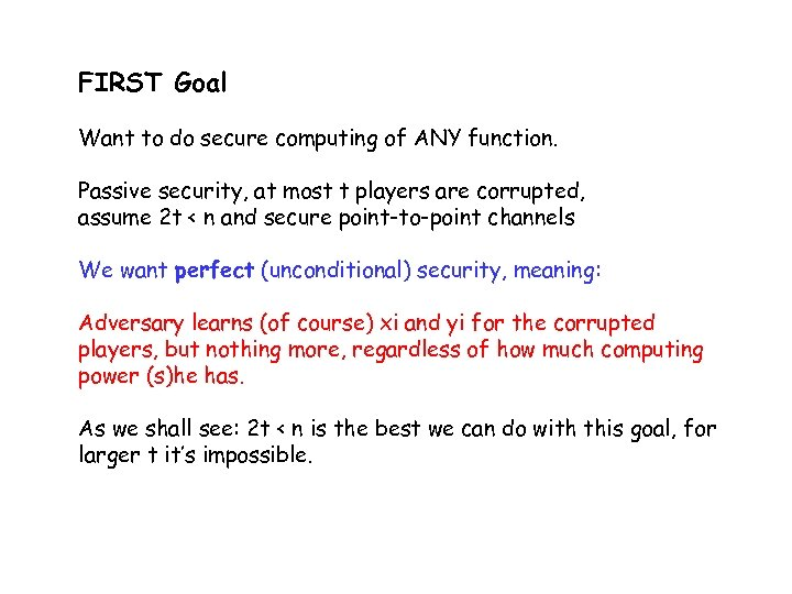 FIRST Goal Want to do secure computing of ANY function. Passive security, at most