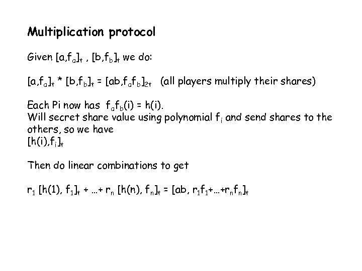 Multiplication protocol Given [a, fa]t , [b, fb]t we do: [a, fa]t * [b,