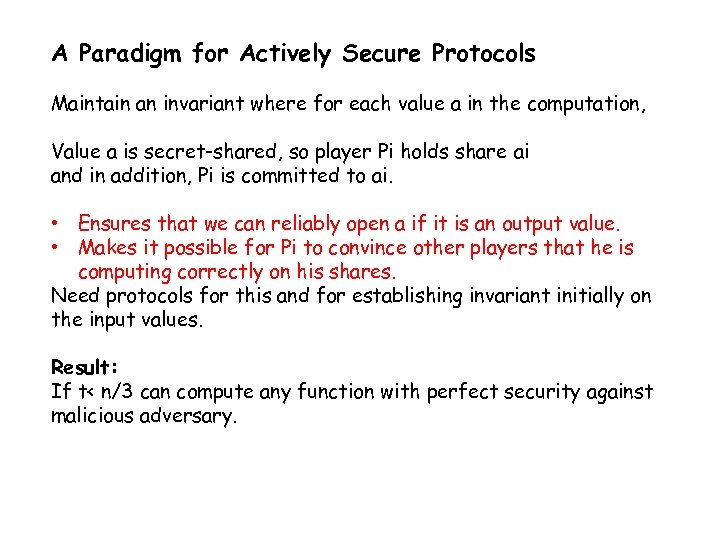A Paradigm for Actively Secure Protocols Maintain an invariant where for each value a