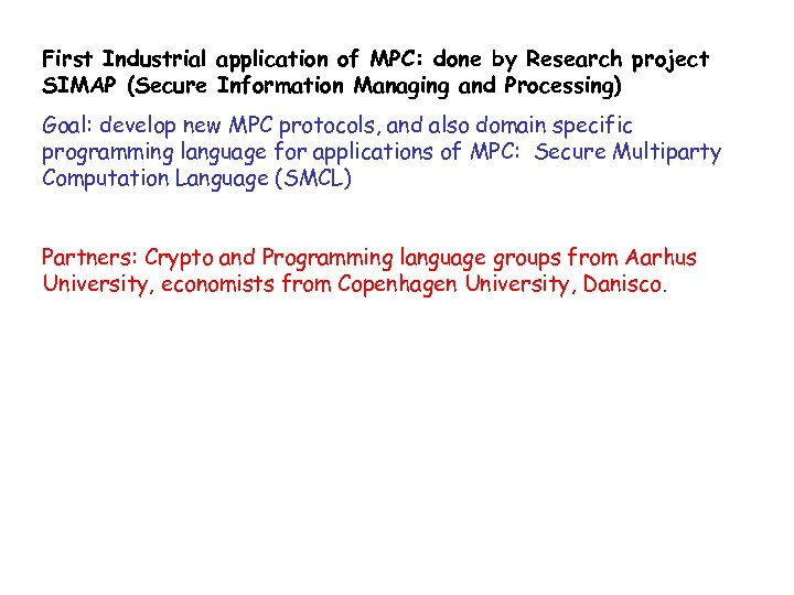 First Industrial application of MPC: done by Research project SIMAP (Secure Information Managing and