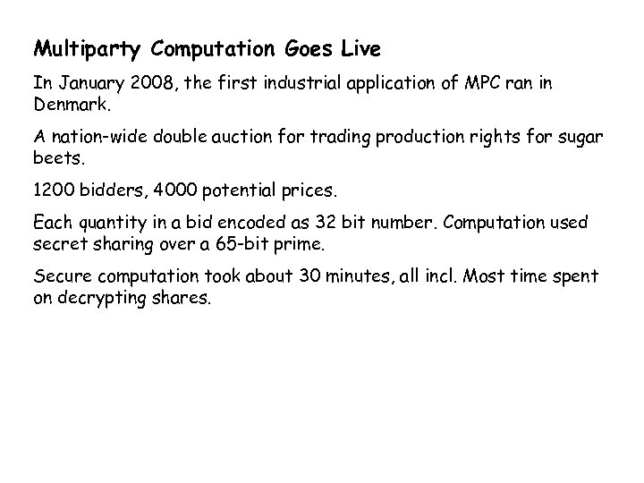 Multiparty Computation Goes Live In January 2008, the first industrial application of MPC ran