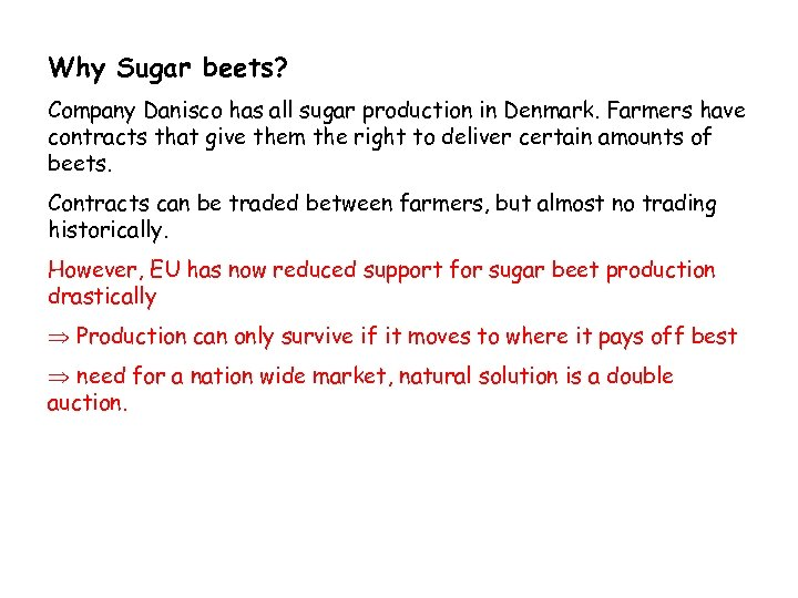 Why Sugar beets? Company Danisco has all sugar production in Denmark. Farmers have contracts