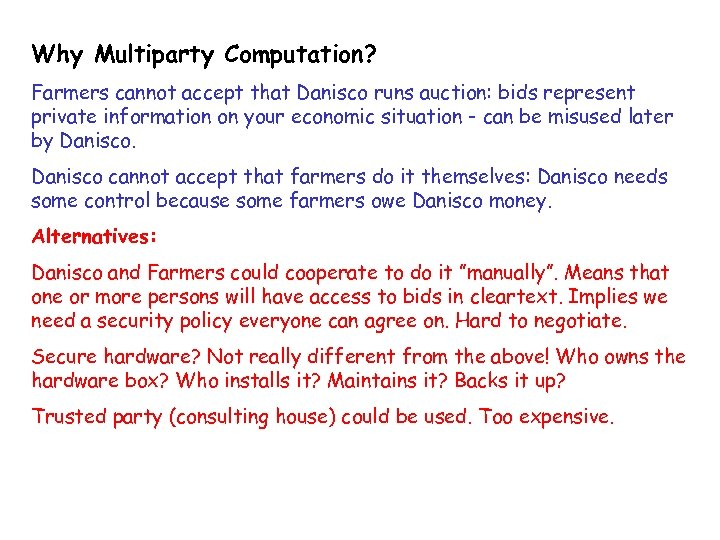 Why Multiparty Computation? Farmers cannot accept that Danisco runs auction: bids represent private information