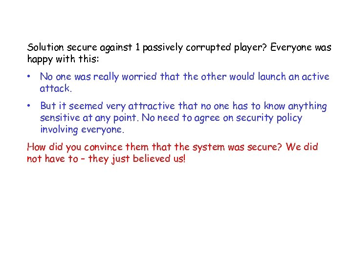 Solution secure against 1 passively corrupted player? Everyone was happy with this: • No